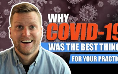 Why COVID-19 Was The Best Thing For Your Practice